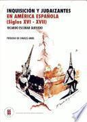 Inquisición y judaizantes en América española (siglos XVI-XVII)