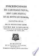 Inscripciones De Carthago Nova, Hoy Cartagena, En El Reyno De Murcia, Illustradas
