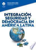 Integración, seguridad y democracia en América Latina