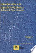 Introducción a la ingeniería química: balances de masa y energía. Tomo I