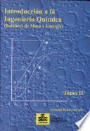 Introducción a la ingeniería química: balances de masa y energía. Tomo II
