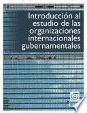 Introducción al estudio de las organizaciones internacionales gubernamentales