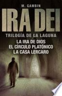Ira Dei: trilogía de La Laguna (La ira de Dios, El círculo platónico y La casa Lercaro)