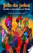 Jefe de jefes. Corridos y narcocultura en México