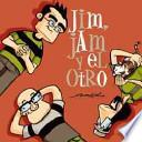Jim, Jam y el Otro / Jim, Jam and The Other One