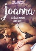 Joanna: Sueños y Miradas Ardientes 1