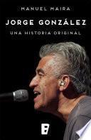 Jorge Gonzalez. Una Historia Original
