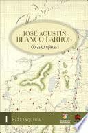 José Agustín Blanco Barros. Obras completas, Tomo I