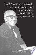 José Medina Echavarría y la sociología como ciencia social concreta (1939-1980)