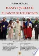 Juan Pablo II o el Santo de los jovenes / John Paul II and the Holy of Youth