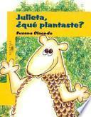 Julieta, Que Plantaste?