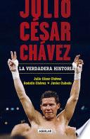 Julio César Chávez: la verdadera historia