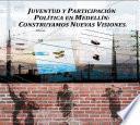 Juventud y Política en Medellín: Construyendo nuevas visiones