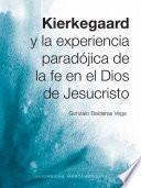 Kierkegaard y la experiencia paradójica de la fe en el Dios de Jesucristo