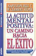 La Actitud Mental Positiva (Success Through a Positive Mental Attitude)