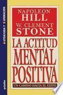La Actitud Mental Positiva - Un Camino Hacia El Exito