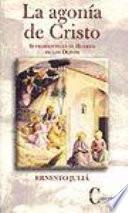 La agoniía de Cristo.Sufrimiento en el Huerto de los Olivos