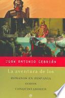 La aventura de los Romanos en Hispania, Godos y Conquistadores/ The Adventure of the Romans in Hispania, Godos and Conquerors