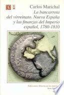 La bancarrota del virreinato, Nueva España y las finanzas del imperio español, 1780-1810