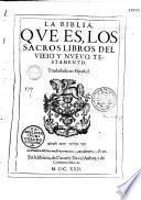 La Biblia, que es, los sacros libros del vieio y nuevo testamento. Trasladada en español. [Marque]