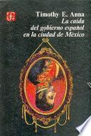 La caída del gobierno español en la ciudad de México