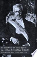 La catástrofe del 16 de agosto de 1906 en la república de Chile
