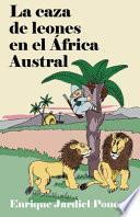La caza de leones en el África Austral
