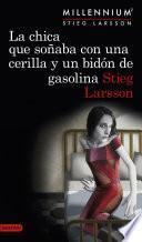 La chica que soñaba con una cerilla y un bidón de gasolina (Serie Millennium 2)