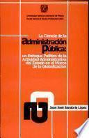La Ciencia de la Administracion Publica: Un Enfoque Politico de la Actividad Administrativa Del Estado en El Marco de la Globalizacion