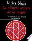 La ciencia secreta de la magia : los libros de los brujos