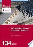 La ciudad romana en Castilla-La Mancha
