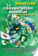 La conspiracin mundial y como acabar con ella / The David Icke Guide to the Global Conspiracy