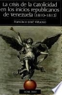 La crisis de la catolicidad en los inicios republicanos de Venezuela (1810-1813)