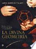 La divina geometría : un viaje iniciático a la geometría sagrada al alcance de todos