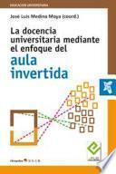 La docencia universitaria mediante el enfoque del aula invertida