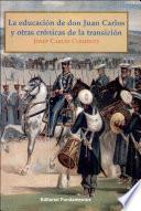La educación de don Juan Carlos y otras crónicas de la transición