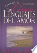 La Esencia de los Cinco Lenguajes del Amor = The Heart of the Five Love Languages