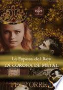 La Esposa del Rey: La Corona de Metal