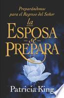 La Esposa se Prepara: Preparándonos para el Regreso del Señor