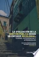 La evaluación de la gestión pública desde un enfoque decolonial: teorías, experiencias y aprendizajes