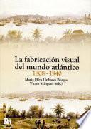 La fabricación visual del mundo atlántico 1808-1940