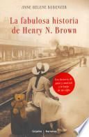 La fabulosa historia de Henry N.Brown / The Incredible Story Of Henry N.Brown