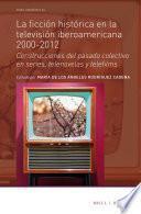 La ficción histórica en la televisión iberoamericana 2000-2012