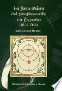 La formación del profesorado en España (1837-1914)
