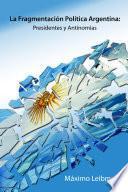 La Fragmentacin Poltica Argentina: Presidentes y Antinomias