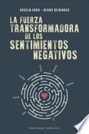 La fuerza transformadora de los sentimientos negativos/ The Transforming Force of Negative Feelings