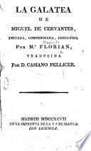 La Galatea de Miguel de Cervantes, imitada, compendiada, concluida por Mr. Florian, traducida por D. Casiano Pellicer