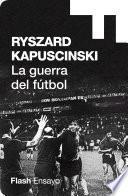 La guerra del fútbol (Colección Endebate)