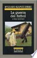 La guerra del fútbol y otros reportajes