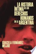 La historia íntima de los Derechos Humanos en la Argentina (reedición actualizada)
